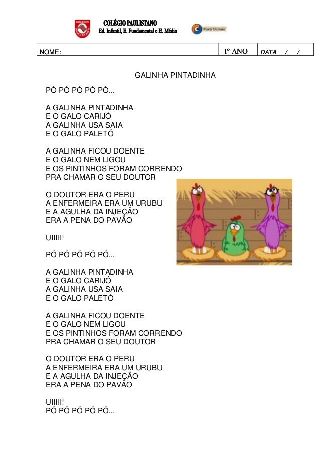 1º ANO  NOME:  GALINHA PINTADINHA PÓ PÓ PÓ PÓ PÓ... A GALINHA PINTADINHA E O GALO CARIJÓ A GALINHA USA SAIA E O GALO PALET...