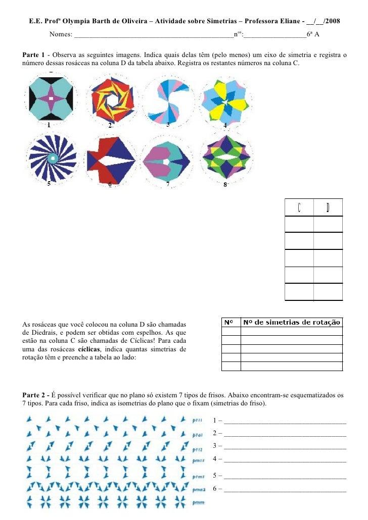 E.E. Profª Olympia Barth de Oliveira – Atividade sobre Simetrias – Professora Eliane - __/__/2008          Nomes: ________...