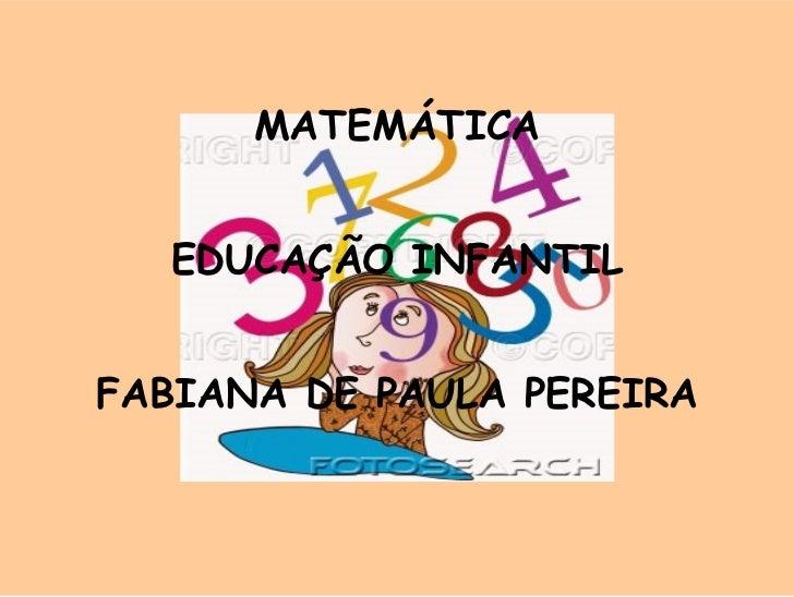MATEMÁTICA  EDUCAÇÃO INFANTILFABIANA DE PAULA PEREIRA