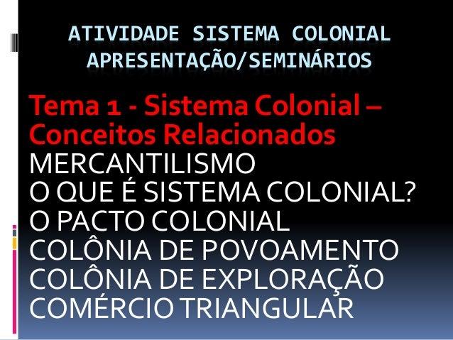 ATIVIDADE SISTEMA COLONIAL APRESENTAÇÃO/SEMINÁRIOS Tema 1 - Sistema Colonial – Conceitos Relacionados MERCANTILISMO O QUE ...