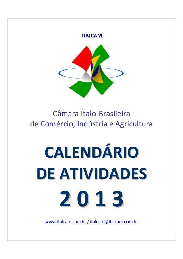 ITALCAM      Câmara Ítalo-Brasileirade Comércio, Indústria e Agricultura  CALENDÁRIO DE ATIVIDADES          2013    www.it...