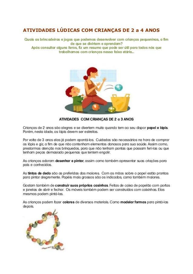 ATIVIDADES LÚDICAS COM CRIANÇAS DE 2 a 4 ANOS Quais as brincadeiras e jogos que podemos desenvolver com crianças pequenina...