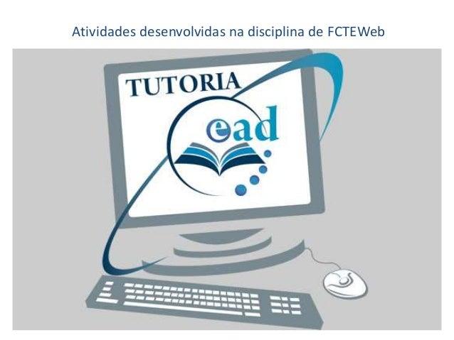 Atividades desenvolvidas na disciplina de FCTEWeb