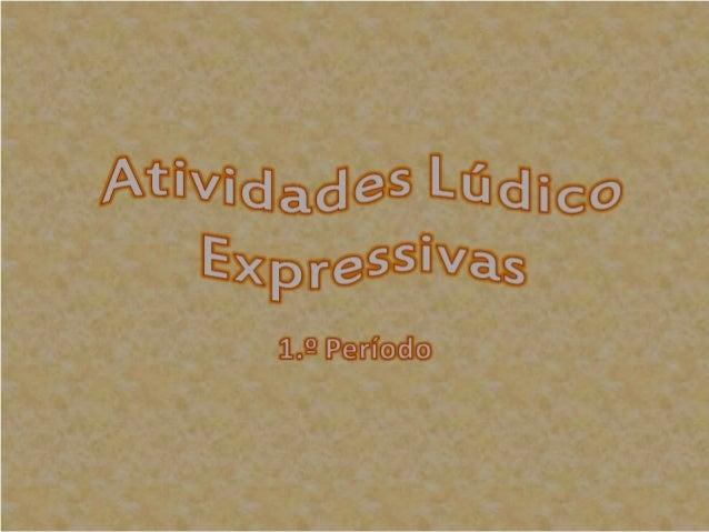 Atividades Lúdico Expressivas 2012-2013