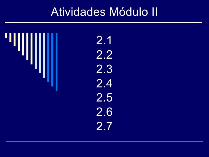 Atividades Módulo II 2.1 2.2 2.3 2.4 2.5 2.6 2.7