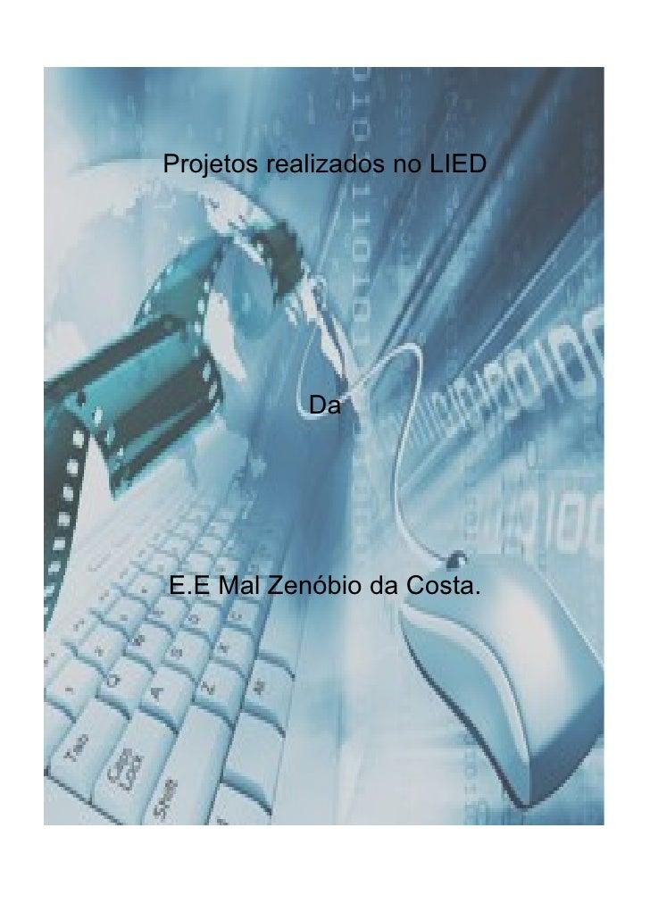 Projetos realizados no LIED                 Da     E.E Mal Zenóbio da Costa.
