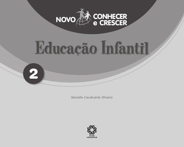 1 FAVOR APLICAR FRONTIS 2 Danielle Cavalcante Oliveira Educação Infantil CONHECER e CRESCERNOVO EE_CCEDINF2_manual.indd 1 ...