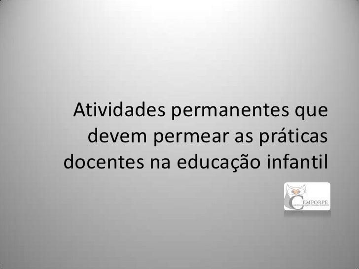 Atividades permanentes que  devem permear as práticasdocentes na educação infantil