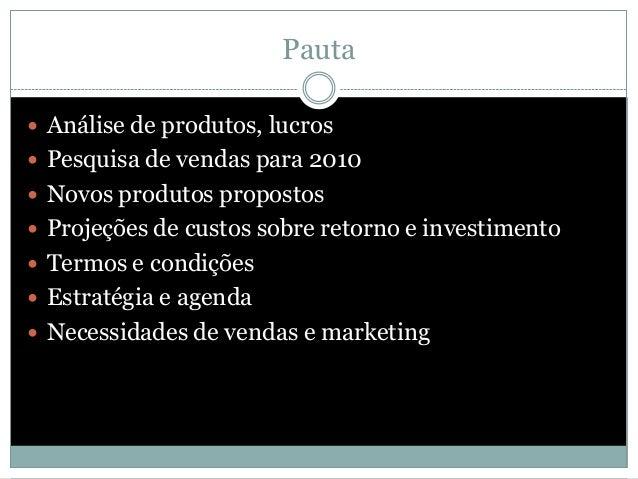 Pauta  Análise de produtos, lucros  Pesquisa de vendas para 2010  Novos produtos propostos  Projeções de custos sobre ...