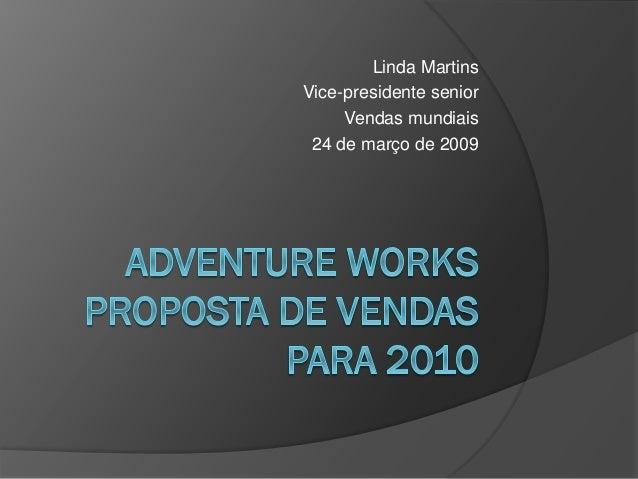 Linda Martins Vice-presidente senior Vendas mundiais 24 de março de 2009