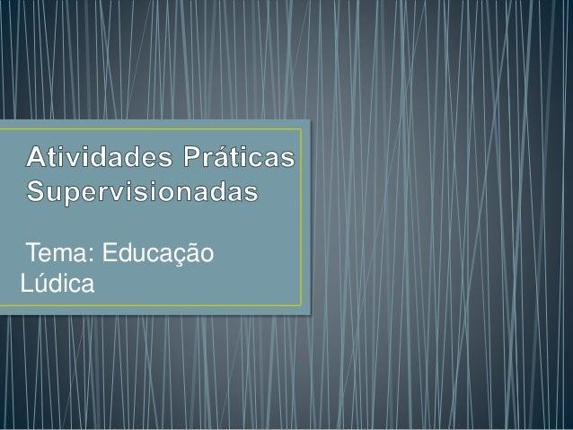 Tema: Educação Lúdica
