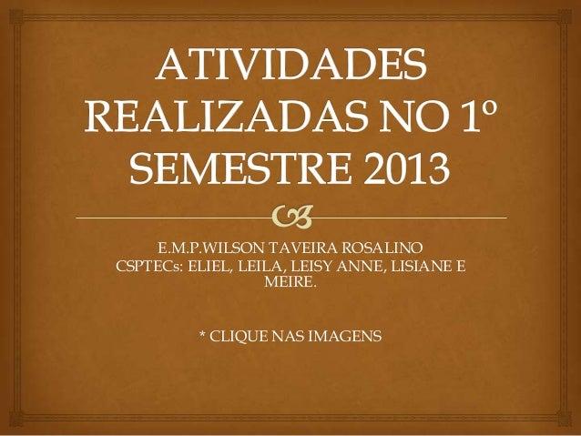 E.M.P.WILSON TAVEIRA ROSALINO CSPTECs: ELIEL, LEILA, LEISY ANNE, LISIANE E MEIRE. * CLIQUE NAS IMAGENS