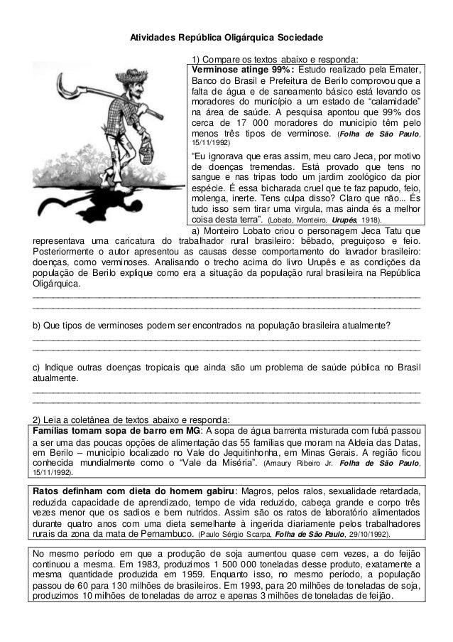 Atividades República Oligárquica Sociedade 1) Compare os textos abaixo e responda: Verminose atinge 99%: Estudo realizado ...
