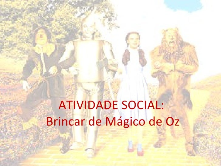 ATIVIDADE SOCIAL:  Brincar de Mágico de Oz