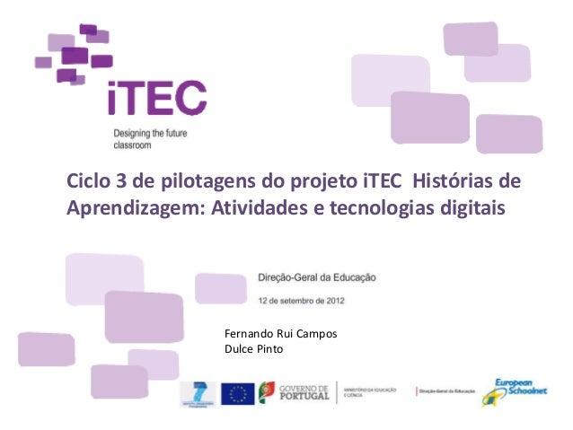 Ciclo 3 de pilotagens do projeto iTEC Histórias de Aprendizagem: Atividades e tecnologias digitais Fernando Rui Campos Dul...