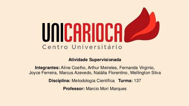 Atividade Supervisionada Integrantes: Aline Coelho, Arthur Meireles, Fernanda Virginio, Joyce Ferreira, Marcus Azevedo, Na...