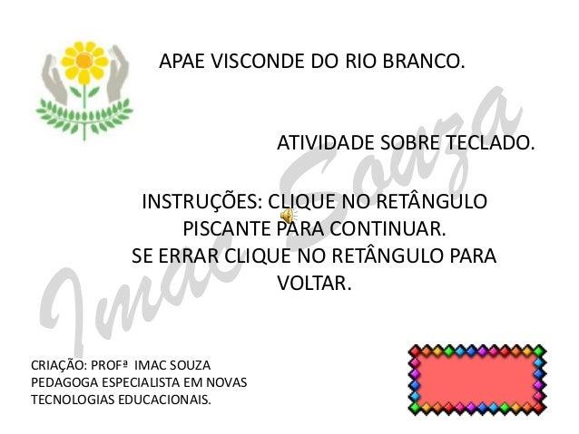 APAE VISCONDE DO RIO BRANCO.                                 ATIVIDADE SOBRE TECLADO.               INSTRUÇÕES: CLIQUE NO ...