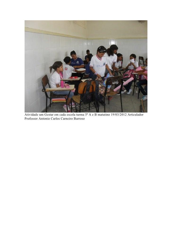 Atividade um Gestar em cada escola turma 5ª A e B matutino 19/03/2012 ArticuladorProfessor Antonio Carlos Carneiro Barroso