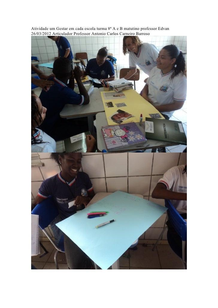 Atividade um Gestar em cada escola turma 8ª A e B matutino professor Edvan26/03/2012 Articulador Professor Antonio Carlos ...