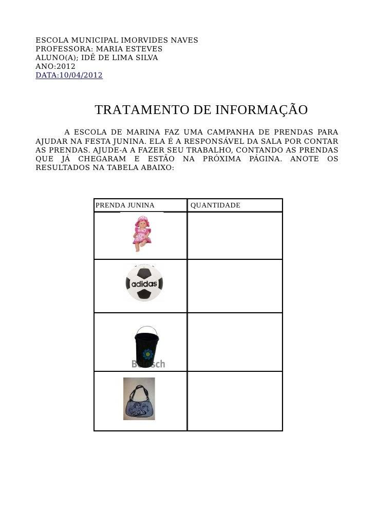 ESCOLA MUNICIPAL IMORVIDES NAVESPROFESSORA: MARIA ESTEVESALUNO(A); IDÊ DE LIMA SILVAANO:2012DATA:10/04/2012            TRA...