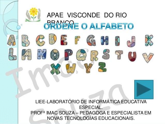 APAE VISCONDE DO RIO      BRANCO  LIEE-LABORATÓRIO DE INFORMÁTICA EDUCATIVA                   ESPECIAL.PROFª IMAC SOUZA – ...