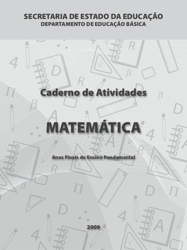 FOLHA DE ROSTOFOLHA DE ROSTO Caderno de Atividades MATEMÁTICA Anos Finais do Ensino Fundamental 2009 SECRETARIA DE ESTADO ...