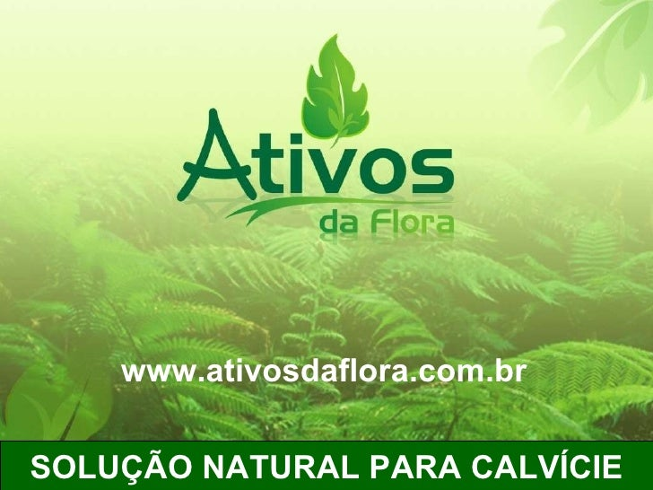 SOLUÇÃO NATURAL PARA CALVÍCIE www.ativosdaflora.com.br