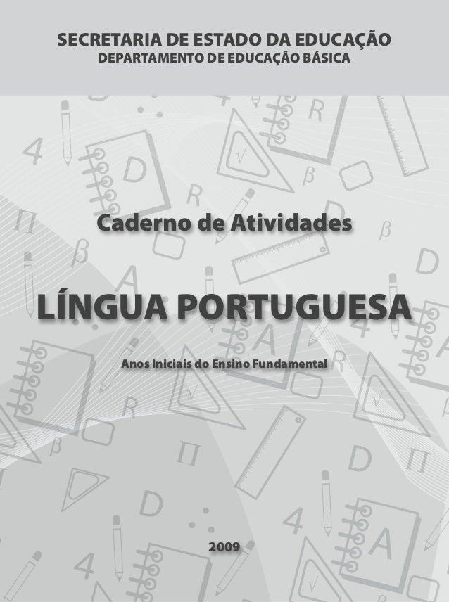 FOLHA DE ROSTOFOLHA DE ROSTO Caderno de Atividades LÍNGUA PORTUGUESA Anos Iniciais do Ensino Fundamental 2009 SECRETARIA D...