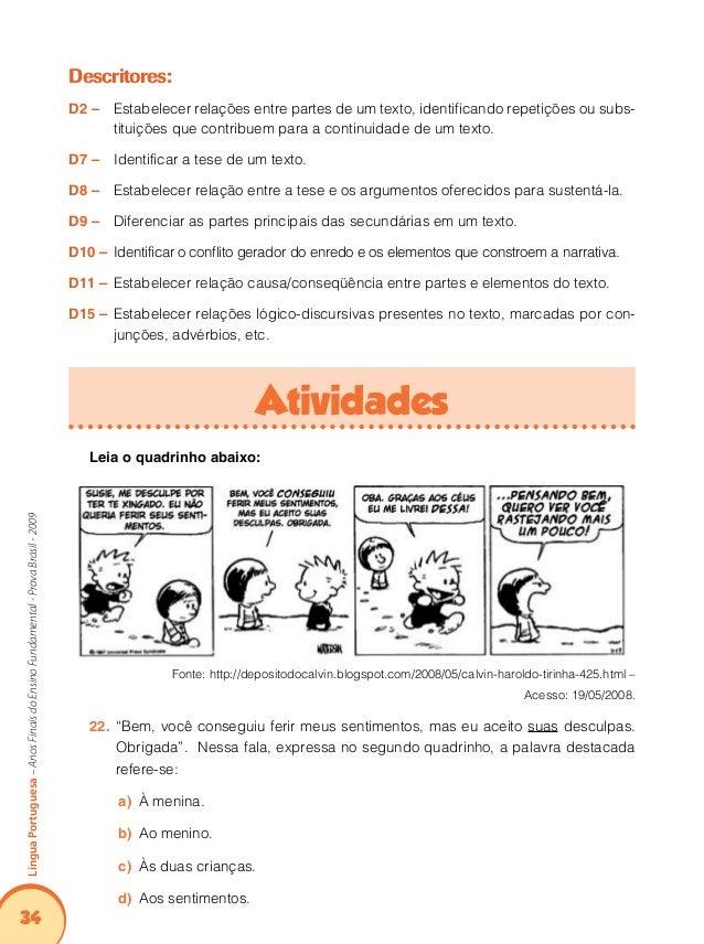 "38 LínguaPortuguesa–AnosFinaisdoEnsinoFundamental-ProvaBrasil-2009 Leia o texto abaixo: Puro preconceito ""É razoável que a..."