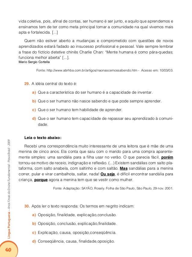 44 LínguaPortuguesa–AnosFinaisdoEnsinoFundamental-ProvaBrasil-2009 Leia o texto abaixo: O socorro Ele foi cavando, cavando...