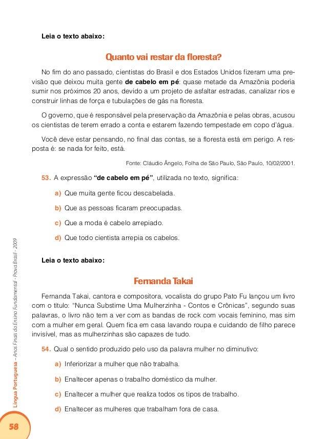 62 LínguaPortuguesa–AnosFinaisdoEnsinoFundamental-ProvaBrasil-2009 O autor do texto utilizou a variante lingüística própri...