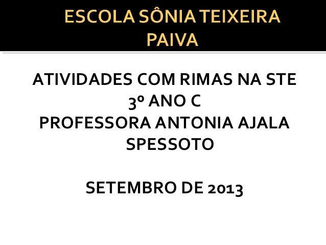 ATIVIDADES COM RIMAS NA STE 3º ANO C PROFESSORA ANTONIA AJALA SPESSOTO SETEMBRO DE 2013
