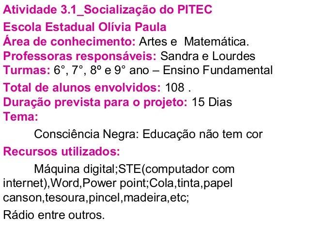 Atividade 3.1_Socialização do PITEC Escola Estadual Olívia Paula Área de conhecimento: Artes e Matemática. Professoras res...