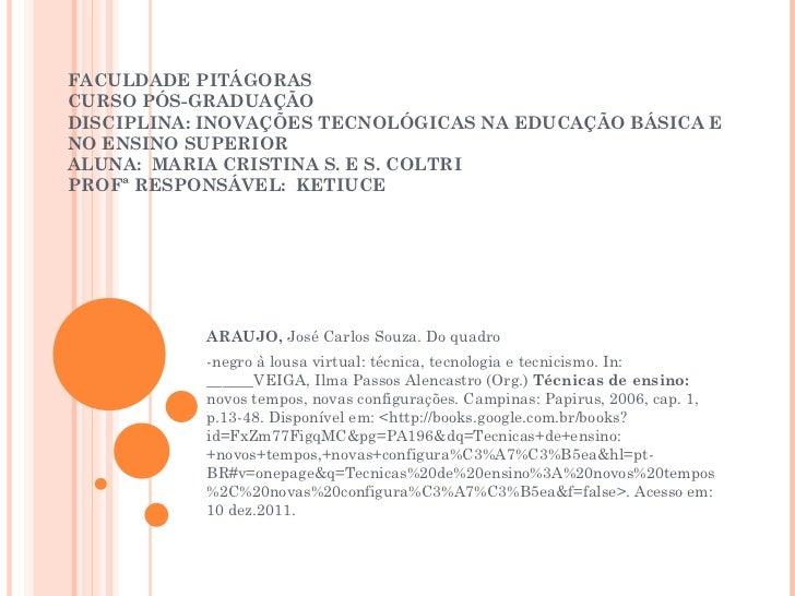 FACULDADE PITÁGORAS  CURSO PÓS-GRADUAÇÃO DISCIPLINA: INOVAÇÕES TECNOLÓGICAS NA EDUCAÇÃO BÁSICA E NO ENSINO SUPERIOR ALUNA:...