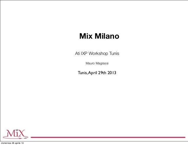 Mix Milano Ati IXP Workshop Tunis Tunis,April 29th 2013 Mauro Magrassi domenica 28 aprile 13