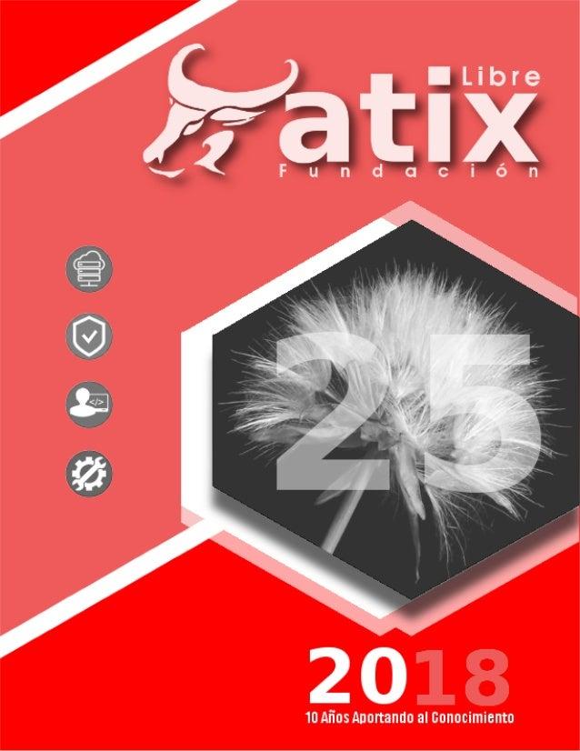 Distribuido bajo: 2018 - Bolvia http://revista.atixlibre.org Twitter: @atixlibre Facebook: facebook.com/Atix.Libre