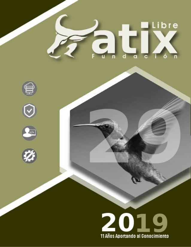 Distribuido bajo: 2019 - Bolvia http://revista.atixlibre.org Twitter: @atixlibre Facebook: facebook.com/Atix.Libre
