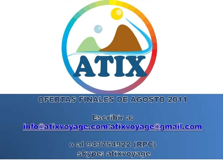 OFERTAS FINALES DE AGOSTO 2011<br />Escribir a: info@atixvoyage.com/atixvoyage@gmail.com<br />o al 943754922 (RPC)<br />sk...