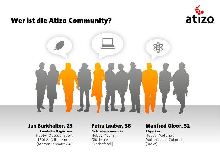 Wer ist die Atizo Community?    Jan Burkhalter, 23       Petra Lauber, 38   Manfred Gloor, 52        Landschaftsgärtner   ...