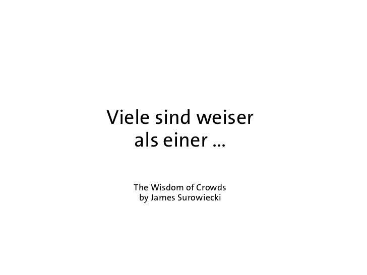 Viele sind weiser   als einer ...   The Wisdom of Crowds    by James Surowiecki
