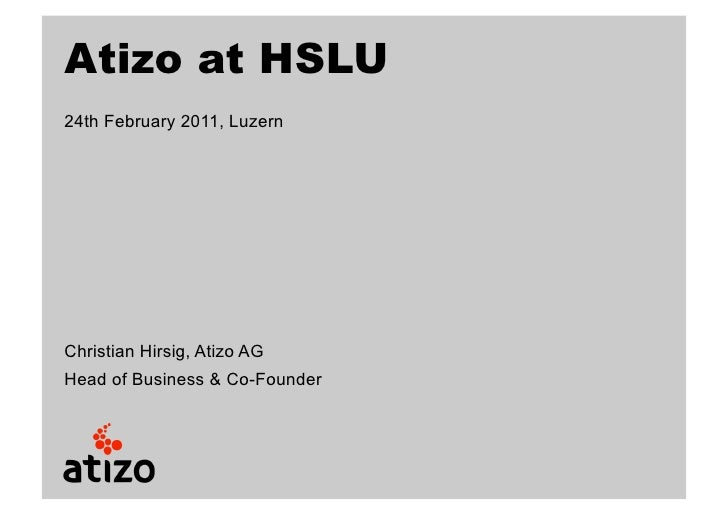 Atizo at HSLU24th February 2011, LuzernChristian Hirsig, Atizo AGHead of Business & Co-Founder