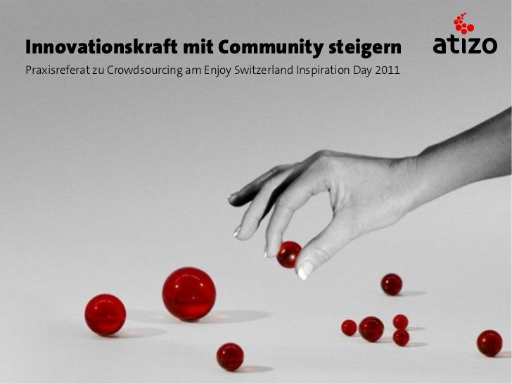 Innovationskraft mit Community steigernPraxisreferat zu Crowdsourcing am Enjoy Switzerland Inspiration Day 2011