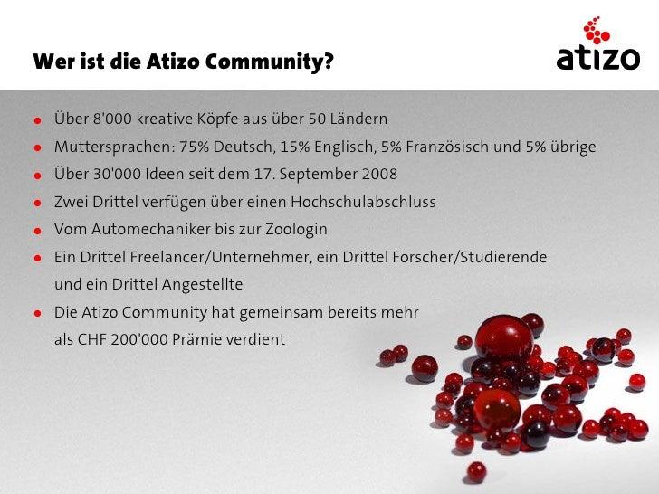 Wer ist die Atizo Community?  ● Über 8'000 kreative Köpfe aus über 50 Ländern ● Muttersprachen: 75% Deutsch, 15% Englisch,...