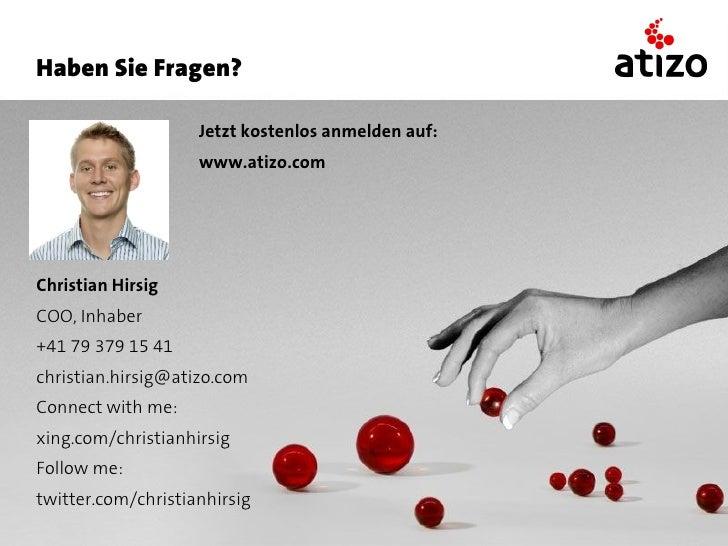 Haben Sie Fragen?                      Jetzt kostenlos anmelden auf:                     www.atizo.com     Christian Hirsi...