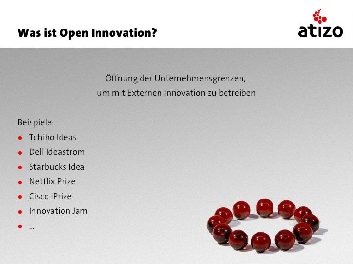 Was ist Open Innovation?                        Öffnung der Unternehmensgrenzen,                    um mit Externen Innova...