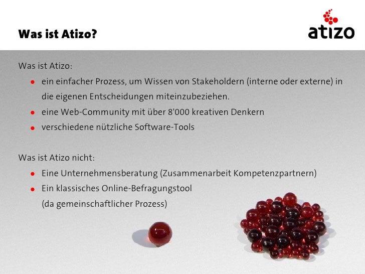 Was ist Atizo?  Was ist Atizo:    ● ein einfacher Prozess, um Wissen von Stakeholdern (interne oder externe) in       die ...