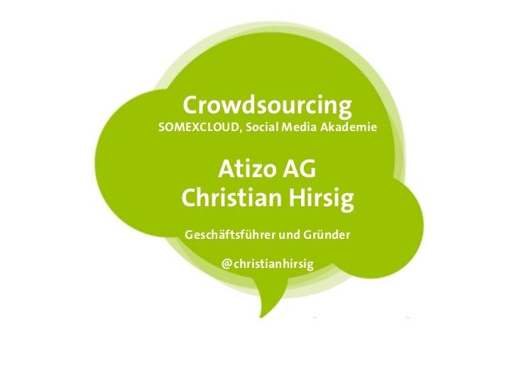 CrowdsourcingSOMEXCLOUD, Social Media Akademie      Atizo AG   Christian Hirsig    Geschäftsführer und Gründer         @ch...