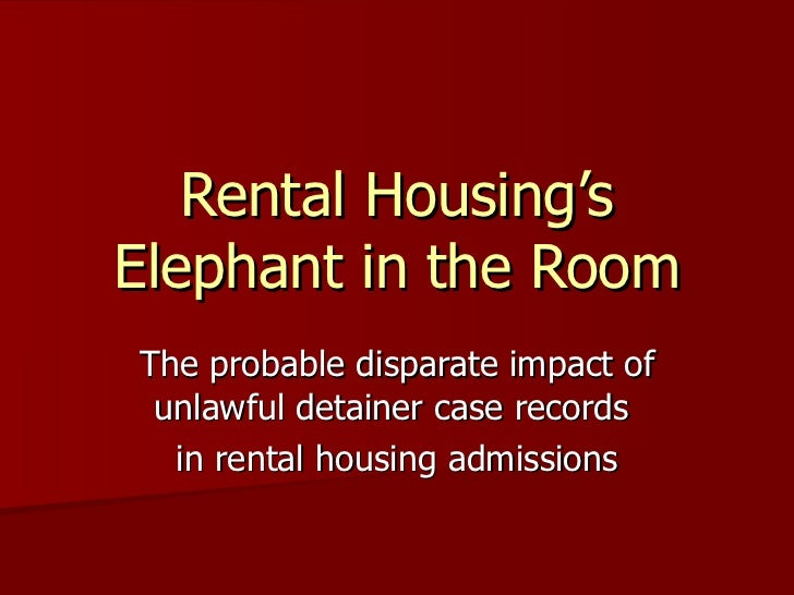 Rental Housing's Elephant in the Room The probable disparate impact of unlawful detainer case records  in rental housing a...