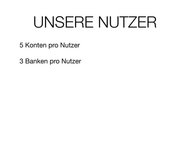 UNSERE NUTZER 5 Konten pro Nutzer  ! 3 Banken pro Nutzer