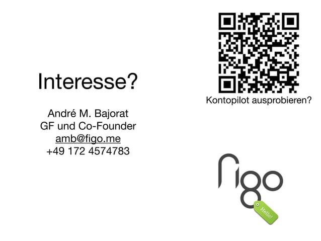 Interesse? ! André M. Bajorat  GF und Co-Founder  amb@figo.me  +49 172 4574783 Kontopilot ausprobieren?